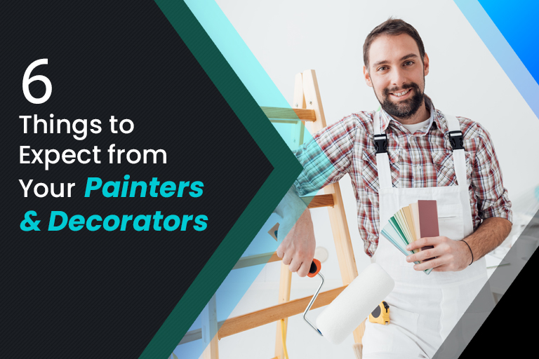 6 Things to Expect from Painters and Decorators for More Value of Money