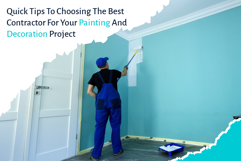 Quick Tips To Choosing The Best Contractor For Your Painting And Decoration Project